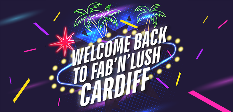 Welcome back to Fab 'n' Lush Cardiff